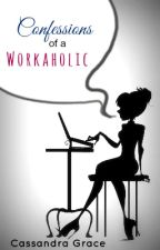 Confessions of a Workaholic by kisindraaaa