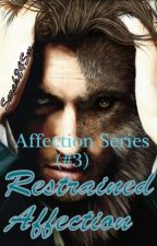Restrained Affection (#3) {Completed} by Sarah24SM