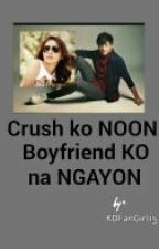 Crush ko NOON , Boyfriend Ko Na NGAYON by KDFanGirl15