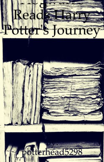 Hogwarts reads Harry Potter's Journey - Crazy Fangirl - Wattpad