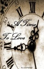 A Time To Love by LucieHollister