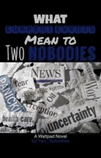What Current Events Mean to Two Nobodies by Two_Nobodies