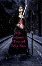 The Legends of Twisted Felix Katt (Book 3) by Trewest