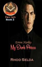 SANGRE 1: Erron Harley, My Dark Prince(Compeled) by rhodselda-vergo