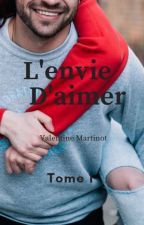 L'envie d'aimer - Tome 1 by MartinotValentine