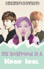 My Boyfriend is a Kpop Idol by Shineforever18