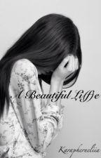 A Beautiful Li(f)e by Karapherneliia