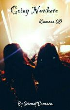 Going Nowhere (Camren OS) by SelenaftCamren