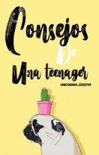 Consejos de una Teenager by unicorns_exist99