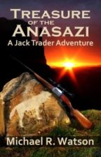 Treasure of the Anasazi: A Jack Trader Adventure (A Novel) by adventurewmike