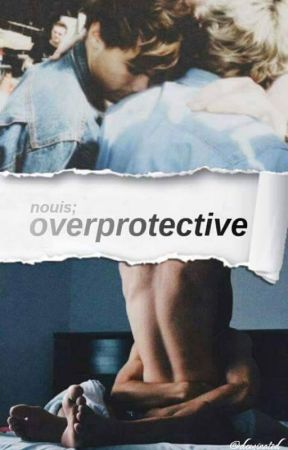overprotective ➳ nouis by dominated