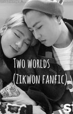 Two worlds (Zikwon fanfic) by l00-05-18l