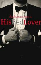 His Bed Lover | #Wattys2015 by hisbedwarmer