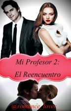 Mi profesor 2 : El reencuentro #Wattys2015 by romance_lover_