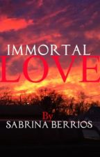 Immortal Love by sberrios131