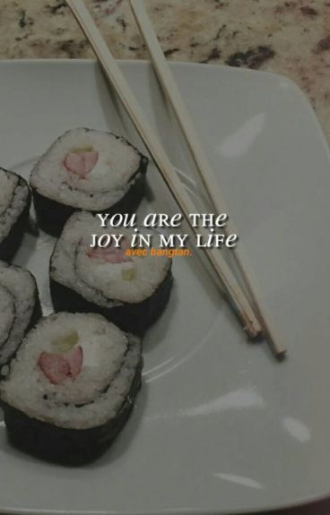 you are the Joy in my life; BTS