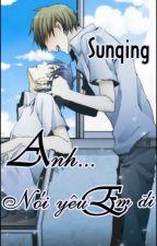 |Danmei - Oneshot| Anh... Nói yêu Em đi! by SUNQING