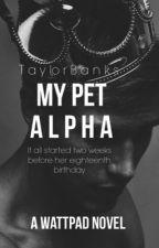 My Pet Alpha by MyFabulousQueen