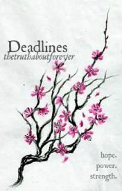 Deadlines by thetruthaboutforever