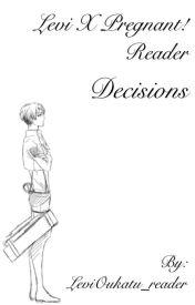 Levi x Pregnant!Reader - Decisions by LeviOukatu_reader