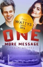 One more message | #Wattys2016 | editing by The_NightSky