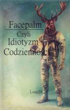 Facepalm  czyli idiotyzm codzienności by Loup24