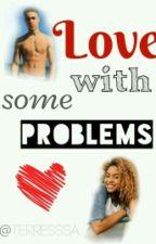 Love with some problems||Wird Überarbeitet by Terresssa
