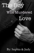 The Boy Who Murdered Love by lalala_1297
