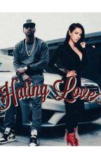 Hating Love {Slow Updates} by _QueenAalayah_