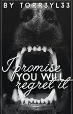 I Promise You Will Regret It by torr3yl33