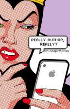 Really Author, Really? by osnapitzhanaa
