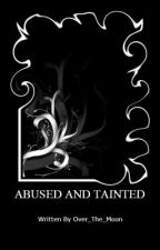 Abused and Tainted by over_the_moon