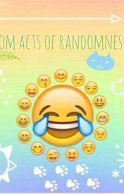 Random Acts of Randomness by ZychoPrismoideZZZ