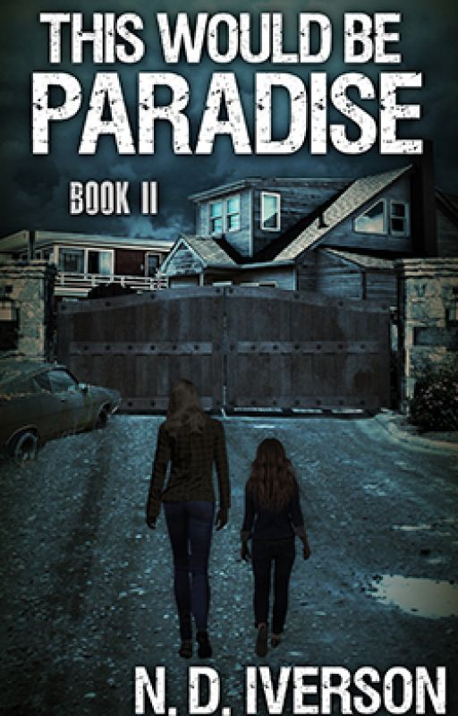This Would Be Paradise (Book 2)-A Zombie Novel by N_D_Iverson