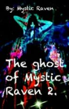 The Ghost Of Mystic Raven .2. by MysticRaven2000