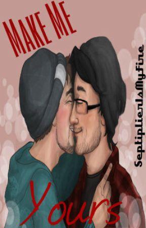 Make Me Yours (Septiplier/MarkiplierxJacksepticeye) by SeptiplierIsMyFire