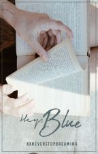 Hey, Blue; 01. by XxNeverStopDreaming