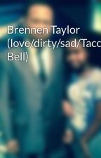 Brennen Taylor (love/dirty/sad/Taco Bell) by cheycheyluvxxx