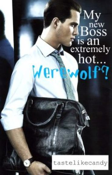 My new boss is an extremely hot...werewolf?