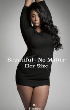 Beautiful - no matter the size by Harrifine