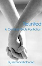 Reunited (Criminal Minds Fanfiction) CURRENTLY EDITING. by ssamariskalovato