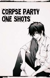 Corpse Party Reader One-Shots by WinterQueen24