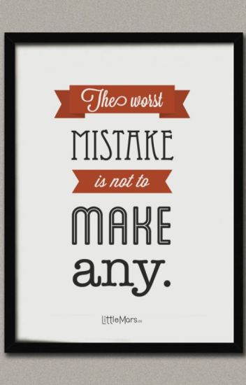 The worst MISTAKE is not to MAKE any  - Joyce Gong - Wattpad