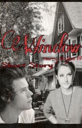 Window || H.S. Short Story || by xXXVanessaXXx