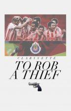 To Rob a Thief || chivas by guadaIajara