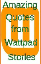 Amazing Quotes from Wattpad Stories by pink_dandelion04