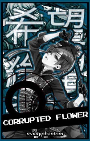 Corrupted Flower (Various x Reader)