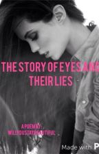 The Story of Eyes and their Lies by willyoustaybeautiful