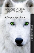 Dragon Age: Legend of the White Wolf by ParisWriter