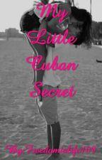 My Little Cuban Secret by Freedomislife109